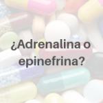 ¿Adrenalina o epinefrina?