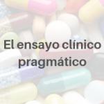 El ensayo clínico pragmático