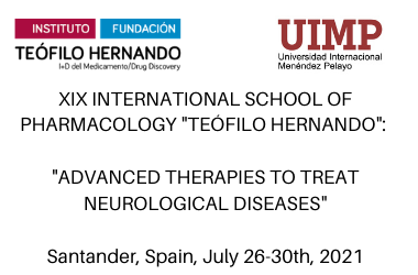 XIX INTERNATIONAL SCHOOL OF PHARMACOLOGY TEÓFILO HERNANDO ADVANCED THERAPIES TO TREAT NEUROLOGICAL DISEASES